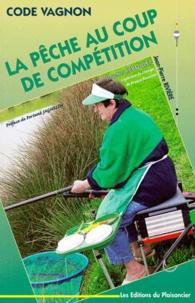 Josette Reboulet et Jean-Pierre Rivière - Code Vagnon, la pêche au coup de compétition.
