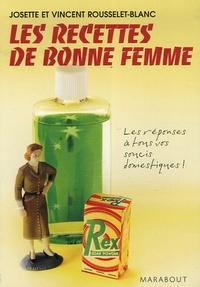 Josette Rousselet-Blanc et Vincent Rousselet-Blanc - Les recettes de bonne femme - La réponse à tous vos soucis domestiques.