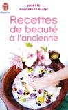 Josette Rousselet-Blanc - Recettes de beauté à l'ancienne.