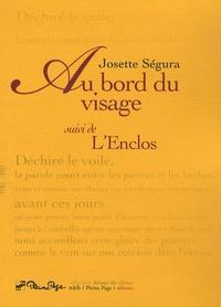 Josette Ségura - Au bord du visage - Suivi de L'enclos.