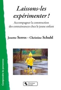 Josette Serres et Christine Schuhl - Laissons-les expérimenter ! - Accompagner la construction des connaissances chez le jeune enfant.