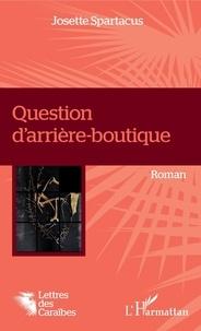 Josette Spartacus - Question d'arrière-boutique.