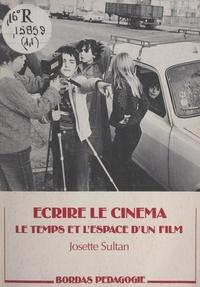 Josette Sultan et Jean Suquet - Écrire le cinéma - Le temps et l'espace d'un film.