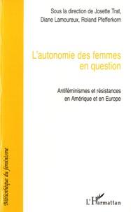 Josette Trat et Diane Lamoureux - L'autonomie des femmes en question - Antiféminismes et résistances en Amérique et en Europe.