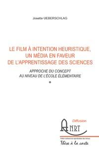 Josette Ueberschlag - Le film à intention heuristique, un média en faveur de l'apprentissage des sciences - Approche du concept au niveau de l'école élémentaire.