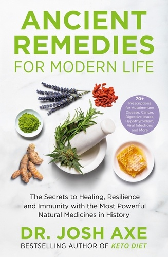 Josh Axe - Ancient Remedies for Modern Life - from the bestselling author of Keto Diet.
