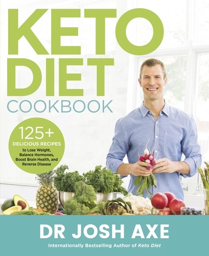 Josh Axe - Keto Diet Cookbook - from the bestselling author of Keto Diet.