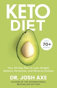 Josh Axe - Keto Diet - Your 30-Day Plan to Lose Weight, Balance Hormones, Boost Brain Health, and Reverse Disease.