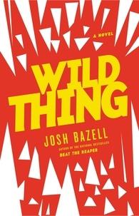 Josh Bazell - Wild Thing - A Novel.