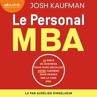 Josh Kaufman et Aurélien Ringelheim - Le Personal MBA - La bible du business pour faire décoller votre carrière sans passer par la case MBA.