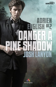 Josh Lanyon - Adrien English Tome 2 : Danger à Pine Shadow.