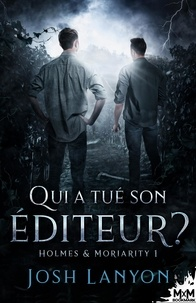 Josh Lanyon - Holmes & Moriarity - Tome 1,  Qui a tué son éditeur ?.