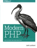 Josh Lockhart - Modern PHP - New Features and Good Practices.