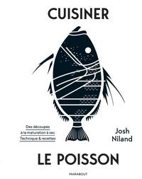 Josh Niland - Cuisiner le poisson - Des découpes à la maturations à sec. Techniques & recettes.