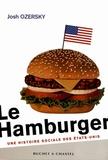 Josh Ozersky - Le hamburger - Une histoire sociale des Etats-Unis.