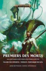 Josh Reynolds et David Annandale - Premiers des morts - Nagash : roi immortel ; Neferata : mortarque du sang.