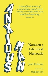 Josh Roberts et Stephen Fry - Anxious Man - Notes on a life lived nervously.