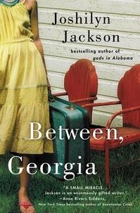 Joshilyn Jackson - Between, Georgia.