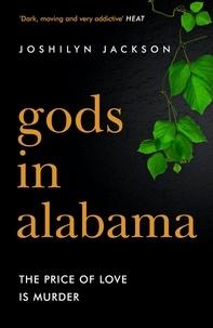 Joshilyn Jackson - Gods In Alabama - 'Dark, moving and very addictive' (Heat).
