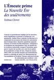 Joshua Clover - L'émeute prime - La nouvelle ère des soulèvements.