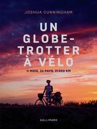 Joshua Cunningham - Un globe-trotter à vélo - 11 mois, 26 pays, 21 000 km.