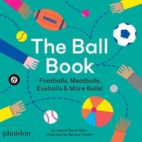 Joshua David Stein et Marcus Oakley - The Ball Book - Footballs, Meatballs, Eyeballs & More Balls!.