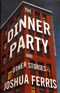 Joshua Ferris - The Dinner Party and Other Stories.