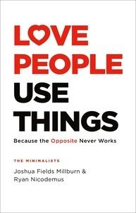 Joshua Fields Millburn et Ryan Nicodemus - Love People, Use Things.