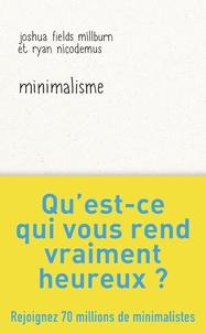Joshua Fields Millburn et Ryan Nicodemus - Minimalisme.