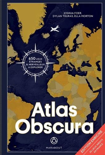 Joshua Foer et Dylan Thuras - Atlas Obscura - A la découverte des merveilles cachées du monde.