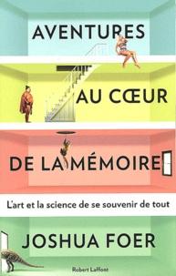 Joshua Foer - Aventures au coeur de la mémoire - L'art et la science de se souvenir de tout.