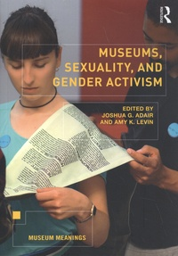 Joshua G. Adair et Amy K. Levin - Museums, Sexuality, and Gender Activism.