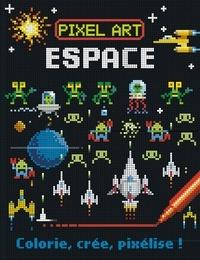 Joshua George et Barry Green - Espace : colorie, crée, pixélise !.