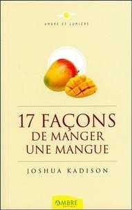 Joshua Kadison - Dix-sept façons de manger une mangue - Un journal intime découvert sur une île merveilleuse.