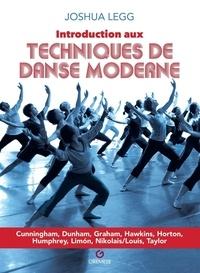 Joshua Legg - Introduction aux techniques de danse moderne - Cunningham, Dunham, graham Hawkins, Horton, Humphrey, Limon Nikolais/Louis, Taylor.
