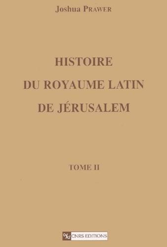 Histoire du royaume latin de Jérusalem. Tome 2