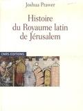 Joshua Prawer - Histoire du Royaume latin de Jérusalem.