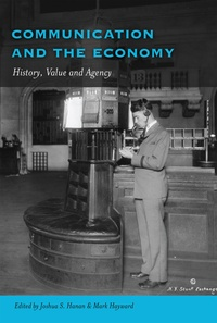 Joshua s. Hanan et Mark Hayward - Communication and the Economy - History, Value and Agency.