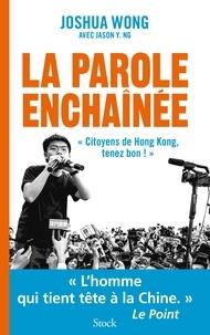 Téléchargement gratuit de livres d'anglais en ligne La parole enchaînée par Joshua Wong, Jason Y. Ng (French Edition)