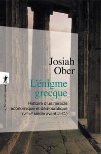 Josiah Ober - L'énigme grecque - Histoire d'un miracle économique et démocratique (VIe-IIIe siècle avant J.-C.).