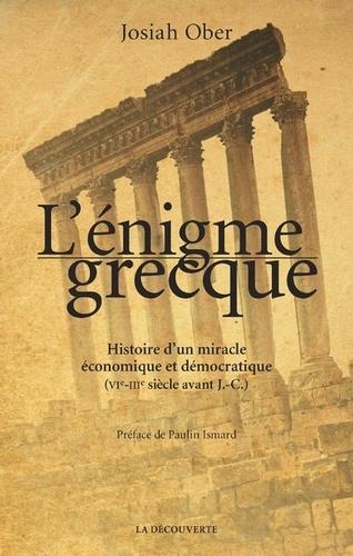 L'énigme grecque. Histoire d'un miracle économique et démocratique (VIe-IIIe siècle avant J.-C.)