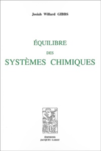 Josiah-Willard Gibbs et Henry Le Chatelier - Equilibre des systemes chimiques.