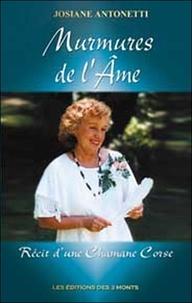 Josiane Antonetti - Murmures de l'Ame - Récit d'une chamane corse.