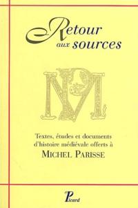 Josiane Barbier et Jean-Luc Chassel - Retour aux sources - Textes, études et documents d'histoire médiévale offerts à Michel Parisse.