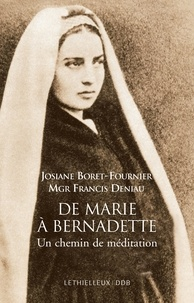 Josiane Boret-fournier et Francis Deniau - De Marie à Bernadette - Un chemin de meditation.