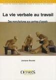 Josiane Boutet - La vie verbale au travail - Des manufactures aux centres d'appels.