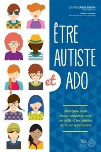 Josiane Caron Santha - Etre autiste et ado - Stratégies pour mieux composer avec les défis et les réalités de la vie quotidienne.