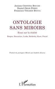 Josiane Cristina Bocchi et Daniel Omar Perez - Ontologie sans miroirs - Essai sur la réalité - Borges, Descartes, Locke, Berkeley, Kant, Freud.