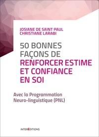 Josiane De Saint Paul et Christiane Larabi - 50 bonnes façons de renforcer estime et confiance en soi - avec la PNL.