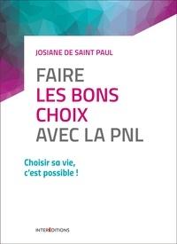 Josiane De Saint Paul - Faire les bons choix avec la PNL.